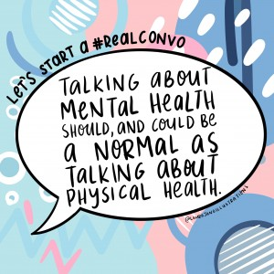 Let's start a #RealConvo. Talking about mental health should, and could be as normal as talking about physical health.